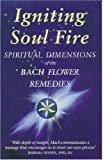 img - for Igniting Soul Fire: Spiritual Dimensions of the Bach Flower Remedies book / textbook / text book