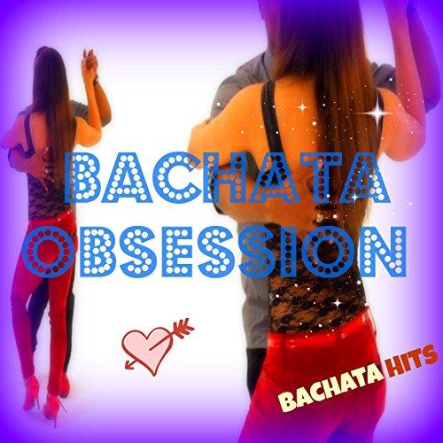 Bachata Obsesion (Bachata Hits)