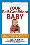 Your Self-Confident Baby: How to Encourage Your Child's Natural Abilities -- From the Very Start