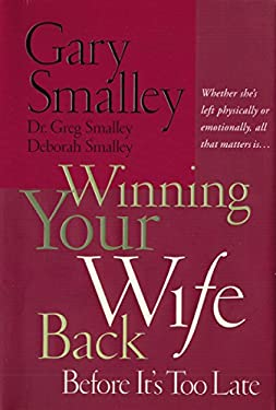 Winning Your Wife Back Before It's Too Late: Whether She's Left Physically or Emotionally All That Matters Is...
