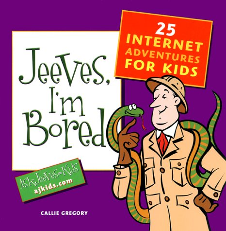 Jeeves, I'm Bored: 25 Internet Adventures for Kids