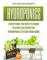 Hydroponics: Everything You Need to Know to Start an Expert DIY Hydroponic System From Home (Gardening Bundle Deal - Double Book Bundle )