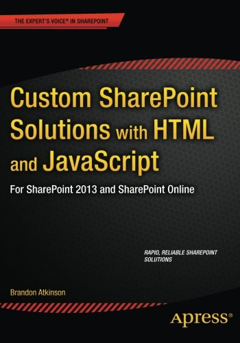 Custom SharePoint Solutions with HTML and JavaScript: For SharePoint 2013 and SharePoint Online by Apress