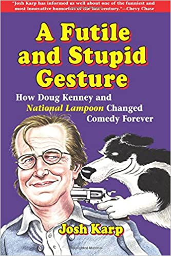 Read A Futile and Stupid Gesture: How Doug Kenney and National Lampoon Changed Comedy Forever PDF, azw (Kindle), ePub