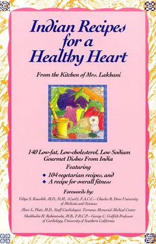 Indian Recipes for a Healthy Heart: 140 Low-Fat, Low-Cholesterol, Low-Sodium Gourmet Dishes from India