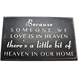 Because Someone We Love Is In Heaven There's A Little Bit Of Heaven In Our Home Wood Sign Black