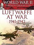World War II Through German Eyes: Luftwaffe at War 1941-1942