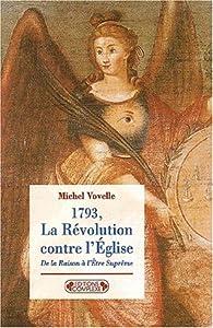 La Révolution contre l'Eglise : De la raison à l'être suprême par Michel Vovelle