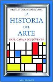 La historia del arte explicada a los jóvenes Contextos: Amazon.es: Caralt Garrido, Miquel, Casal, Fernando: Libros