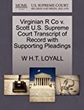 Virginian R Co V. Scott U. S. Supreme Court Transcript of Record with Supporting Pleadings, W. H. T. Loyall, 1270277383