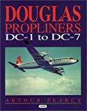 Douglas Propliners DC-1 to DC-7, Arthur Pearcy, 1840372478