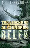 The Legend of Alexandros: Belen, A. Hernández, 146108489X