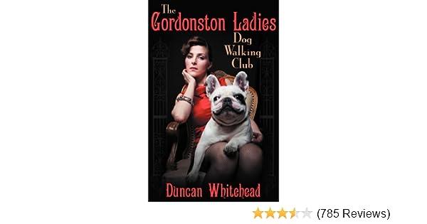 The Gordonston Ladies Dog Walking Club Duncan Whitehead 9781457514500 Amazon Books