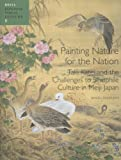 Painting Nature for the Nation: Taki Katei and the Challenges to Sinophile Culture in Meiji Japan (Japanese Visual Culture), Rosina Buckland, 9004233555