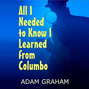 All I Needed to Know I Learned from Columbo Audiobook