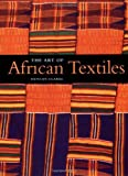 The Art of African Textiles, Duncan Clarke, 1571451323