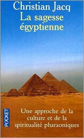 Amazon Fr La Sagesse Egyptienne Une Approche De La Culture Et De La Spiritualite Pharaoniques Jacq Christian Livres