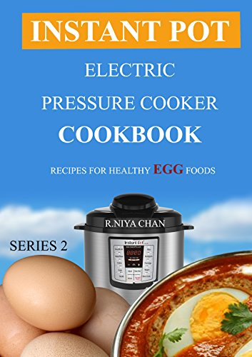 Instant Pot @ Electric Pressure Cooker Cookbook: Recipes For Healthy Egg Foods (Instant pot Cookbook Book 2) by R.Niya Chan