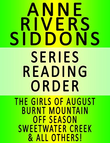 ANNE RIVERS SIDDONS — SERIES READING ORDER (SERIES LIST) — IN ORDER: THE GIRLS OF AUGUST, BURNT MOUNTAIN, OFF SEASON, SWEETWATER CREEK, ISLANDS, NORA, NORA & ALL OTHERS!