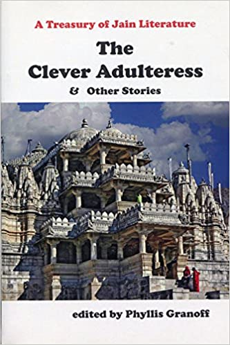 Clever Adultress And Other Stories: A Treasury Of Jain Literature por Phyllis Granoff epub