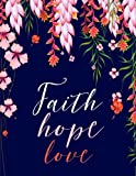 Faith Hope Love: Floral Notebook (Composition Book Journal) (8.5 x 11 Large)