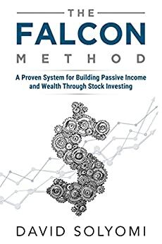 The FALCON Method: A Proven System for Building Passive Income and Wealth Through Stock Investing by [Solyomi, David]