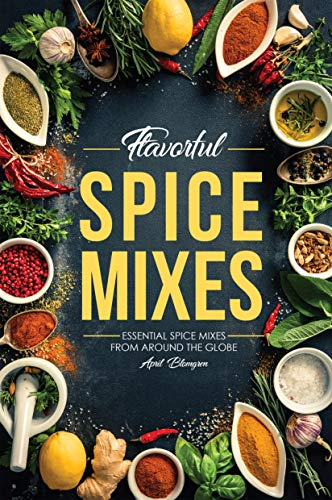 Flavorful Spice Mixes: Essential Spice Mixes from Around the Globe por April Blomgren