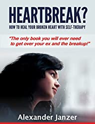 Heartbreak? How To Heal Your Broken Heart With Self-Therapy (English Edition)
