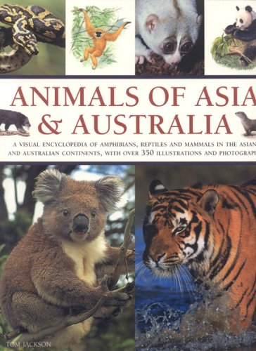 Animals of Asia and Australia: A visual Encyclopedia of Amphibians, Reptiles and Mammals in the Asian and Australasian Continents, With over 350 Illustrations and Photographs