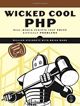 Wicked Cool PHP: Real-world Scripts That Solve Difficult Problems by [Ward, Brian, Steinmetz, William]