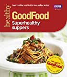 GoodFood: Superhealthy Suppers (Good Food 101)