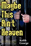 Maybe This Ain't Heaven, Keith George, 1450245846
