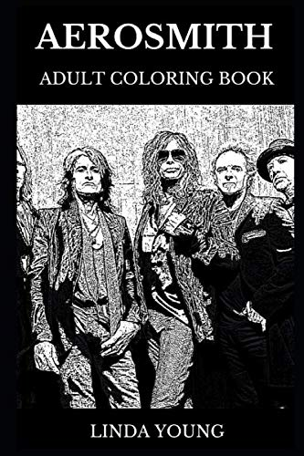 - Aerosmith Adult Coloring Book: Legendary American Blues and Iconic Hard Rock Stars, Controversial Steven Tyler and Great Joe Perry Inspired Adult Coloring Book (Aerosmith Books)