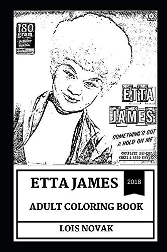 Etta James Adult Coloring Book: Multiple Grammy Award Winners and Musical Icon, Goddess of Blues and Rock'N'Roll and Angelic Voice Inspired Adult Coloring Book (Etta James Books)