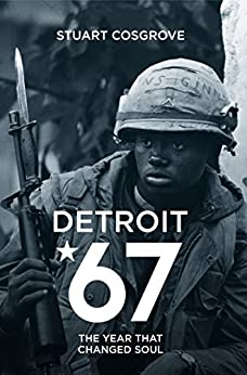 Detroit 67: The Year That Changed Soul by [Cosgrove, Stuart]