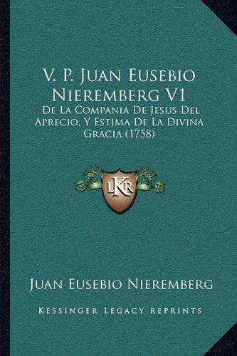 V. P. Juan Eusebio Nieremberg V1: de La Compania de Jesus del Aprecio, y Estima de La Divina Gracia (1758)