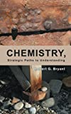 Chemistry, Strategic Paths to Understanding, Robert G. Bryant, 1491703288