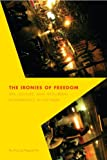 The Ironies of Freedom: Sex, Culture, and Neoliberal Governance in Vietnam (Critical Dialogues in Southeast Asian Studies)