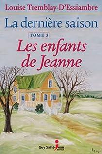 La dernière saison, tome 3 : Les enfants de Jeanne par Tremblay-d'Essiambre