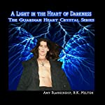 A Light in the Heart of Darkness: Guardian Heart Crystal, Book 4 | Amy Blankenship,R.K. Melton