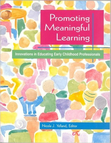 Promoting Meaningful Learning: Innovations in Educating Early Childhood Professionals