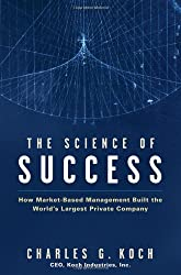 The Science of Success: How Market-Based Management Built the World's Largest Private Company by Charles G. Koch (2007-02-26)