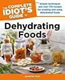 The Complete Idiot's Guide to Dehydrating Foods, Susan Palmquist and Jill Houk, 1615642269