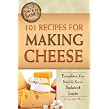101 Recipes for Making Cheese: Everything You Need to Know Explained Simply (Back to Basics)