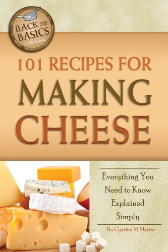 101 Recipes for Making Cheese: Everything You Need to Know Explained Simply (Back to Basics) by Cynthia Martin