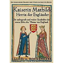 Kaiserin Mathilde, Herrin der Engländer (German Edition)