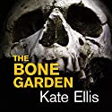 The Bone Garden Audiobook by Kate Ellis Narrated by Gordon Griffin