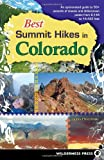 Best Summit Hikes in Colorado: An Opinionated Guide to 50+ Ascents of Classic and Little-Known Peaks from 8,144 to 14,433 feet