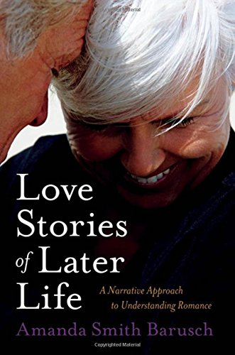 Love Stories of Later Life: A Narrative Approach to Understanding Romance pdf