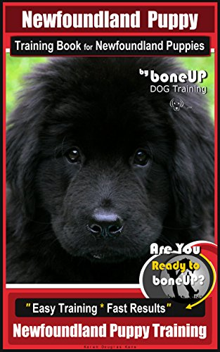 (Newfoundland Puppy Training Book for Newfoundland Puppies By BoneUP DOG Training: Are You Ready to Bone Up? Easy Steps * Fast Results Newfoundland Puppy Training)